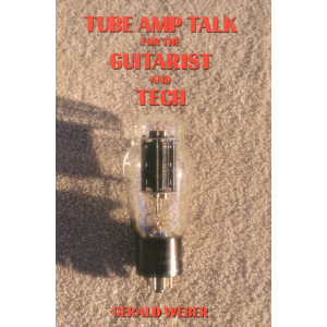 Tube Amp Talk for the Guitarist and Tech