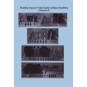 Building Vacuum Tube Guitar & Bass Amplifiers, Volume 2