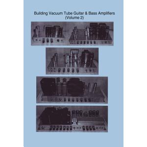 Building Vacuum Tube Guitar & Bass Amplifiers, Volume 2