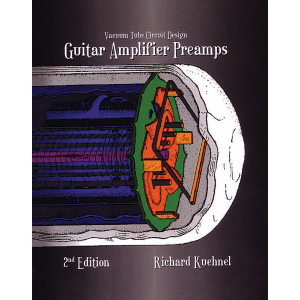 Vacuum Tube Circuit Design: Guitar Amplifier Preamps, 2nd Ed.